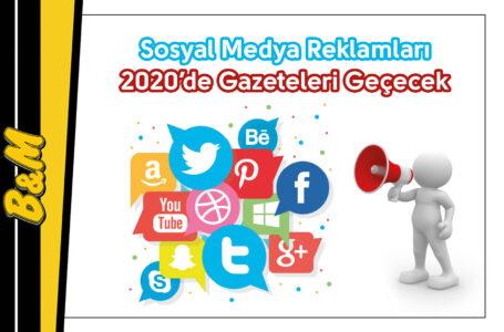 Sosyal Medya Reklamları 2020'de Gazeteleri Geçecek